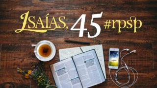 Isaías 45 – Reavivados Por Sua Palavra