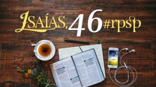 Isaías 46 – Reavivados Por Sua Palavra