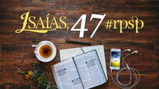 Isaías 47 – Reavivados Por Sua Palavra