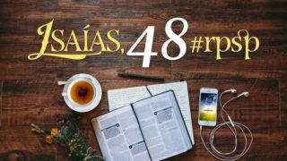 Isaías 48 – Reavivados Por Sua Palavra