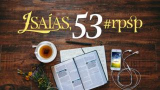 Isaías 53 – Reavivados Por Sua Palavra