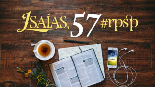 Isaías 57 – Reavivados Por Sua Palavra