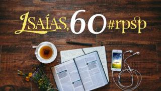Isaías 60 – Reavivados Por Sua Palavra