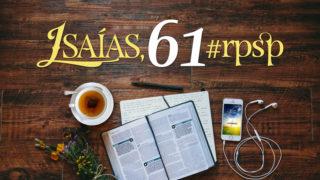Isaías 61 – Reavivados Por Sua Palavra