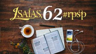 Isaías 62 – Reavivados Por Sua Palavra