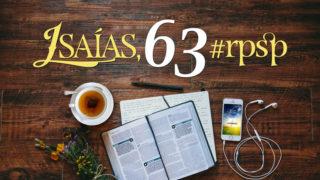 Isaías 63 – Reavivados Por Sua Palavra