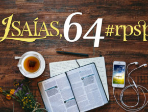 Isaías 64 – Reavivados Por Sua Palavra