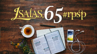 Isaías 65 – Reavivados Por Sua Palavra