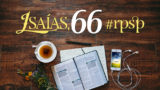 Isaías 66 – Reavivados Por Sua Palavra
