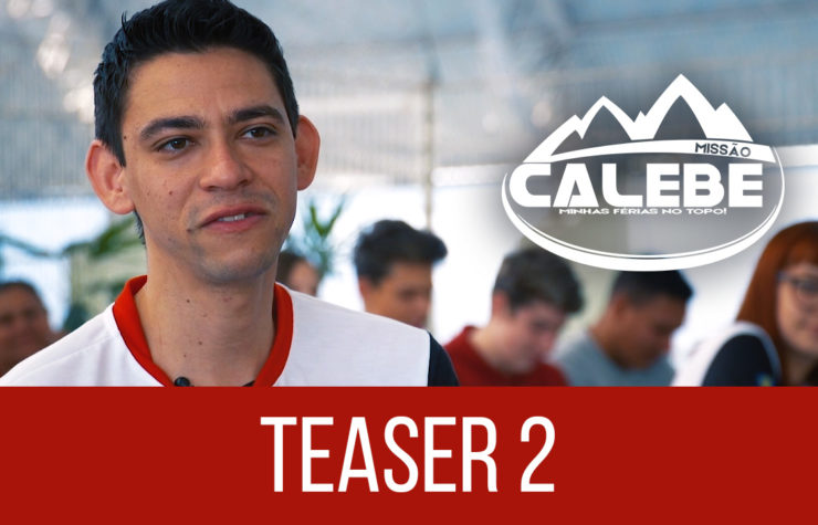 Vídeo Teaser 2 – Missão Calebe 2018
