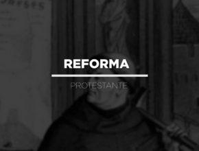 Reforma Protestante e a restauração da Verdade
