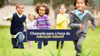 Chamada: Hora da Adoração Infantil