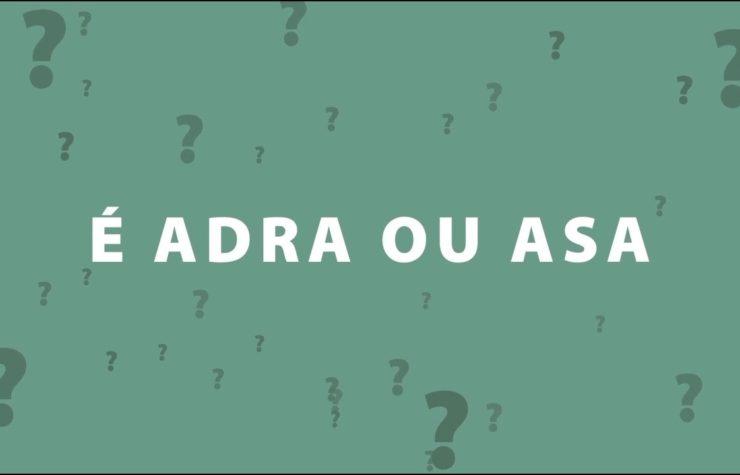 Você sabe qual é a diferença entre ADRA e ASA?