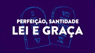Perfeição, santidade, lei e graça