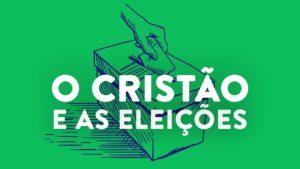 🔴 O Cristão e as Eleições