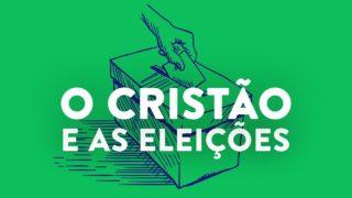 ? O Cristão e as Eleições