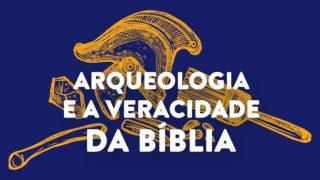 A arqueologia e a veracidade da Bíblia