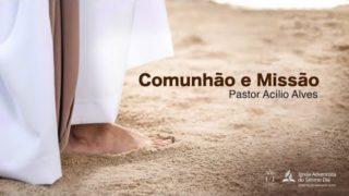 Sermão Pr. Acílio – Comunhão e Missão