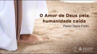 Seminário 6 – Temas da Salvação no Caminho a Cristo: O Amor de Deus pela humanidade caída