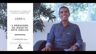 Lição da Escola Sabatina 3 – A Mensagem de Jesus às Sete Igrejas – 1º Trim. 2019