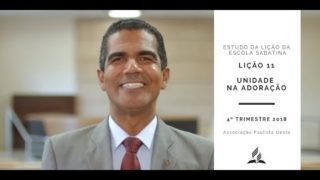 Lição da Escola Sabatina 11 – Unidade na Adoração – 4º Trim. 2018