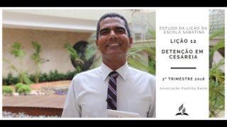 Lição da Escola Sabatina 12 – Detenção em Cesareia – 3º Trim/2018