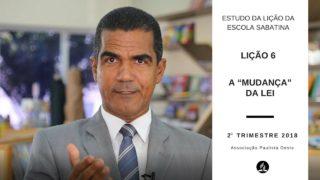 """Lição da Escola Sabatina – A """"mudança"""" da lei – 2º Trim/2018"""
