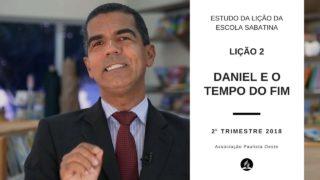 Lição da Escola Sabatina 02 – Daniel e o tempo do fim – 2ºTrim/2018