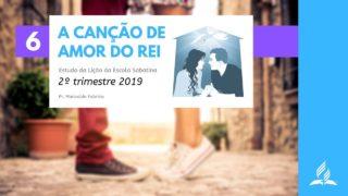 LES 6 – A Canção de Amor do Rei – 2º Trim. 2019