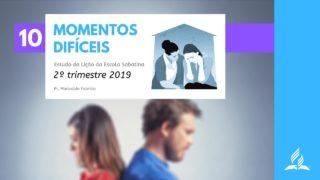 LES 10 – Momentos Difíceis – 2º Trim. 2019