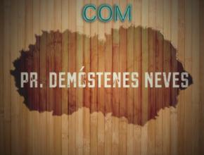 Sermões do Pr. Demóstenes Neves