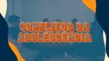 Documentário – Conflitos da Adolescência