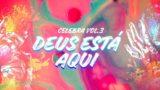 Deus Está Aqui – Celebra SP Vol. 3