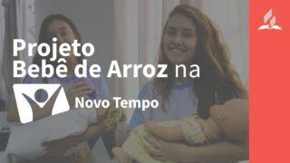 REPORTAGEM | PROJETO BEBÊ DE ARROZ