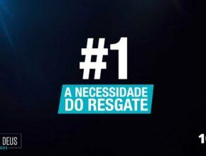 #1 A Necessidade do Resgate