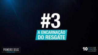 #3 A Encarnação do Resgate