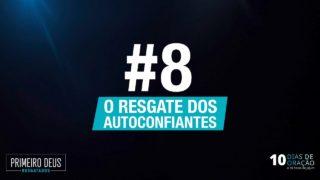 #8 O Resgate dos autoconfiantes