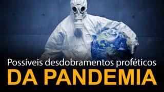 Possíveis desdobramentos proféticos da pandemia