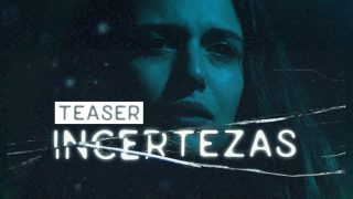 TEASER – INCERTEZAS | FILME (Estreia 05 de Junho)