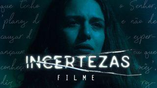 INCERTEZAS – FILME COMPLETO