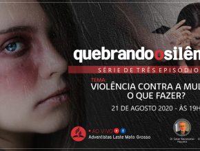 Quebrando o Silêncio   Violência Contra a Mulher: O Que Fazer?