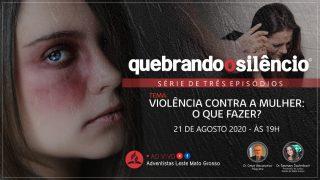 Quebrando o Silêncio | Violência Contra a Mulher: O Que Fazer?