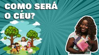 Como será o Céu? | Contando a Bíblia Kids