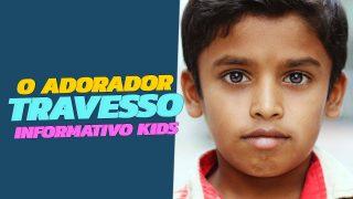 INFORMATIVO MUNDIAL DAS MISSÕES INFANTIL | O ADORADOR TRAVESSO