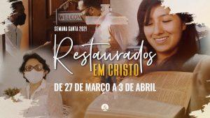 ✝️ Restaurados em Cristo   Semana Santa 2021