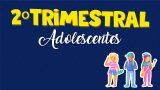 Adolescentes | 2º Trimestral 2021 – ALM
