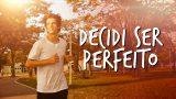 DECIDI SER PERFEITO – TEASER (Estreia 07 de Maio)